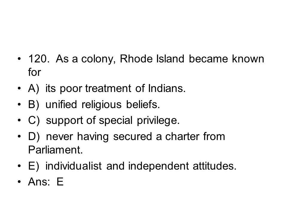 120. As a colony, Rhode Island became known for