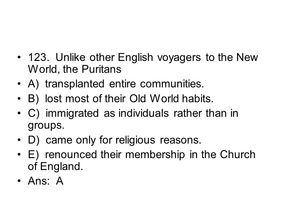 123. Unlike other English voyagers to the New World, the Puritans