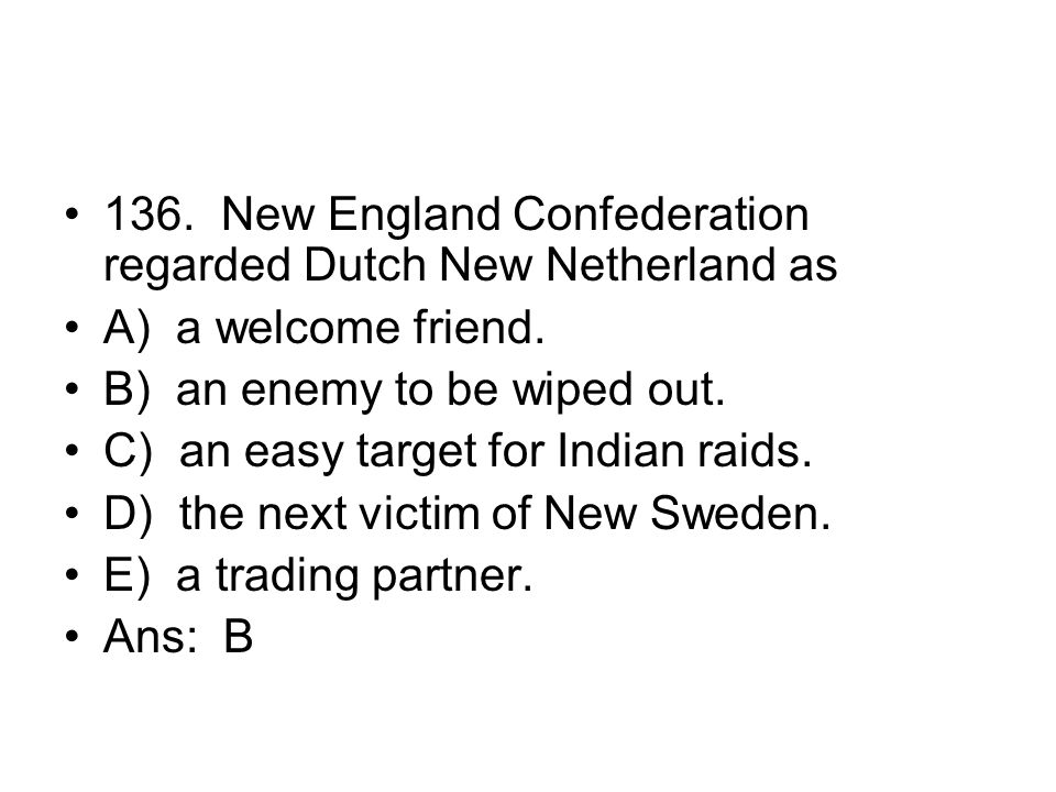 136. New England Confederation regarded Dutch New Netherland as