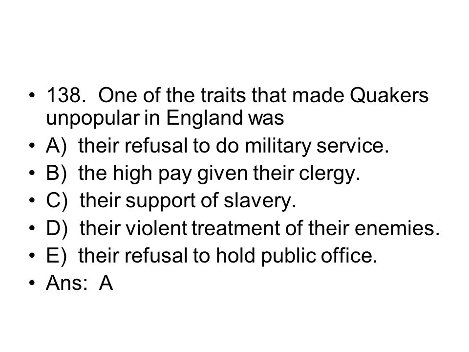 138. One of the traits that made Quakers unpopular in England was