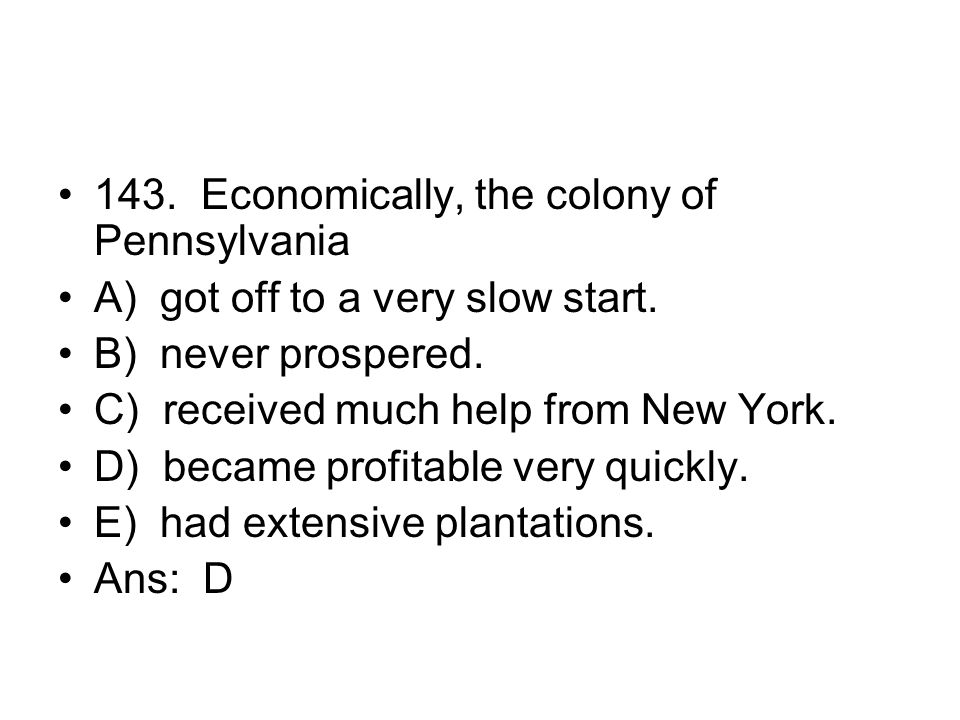 143. Economically, the colony of Pennsylvania