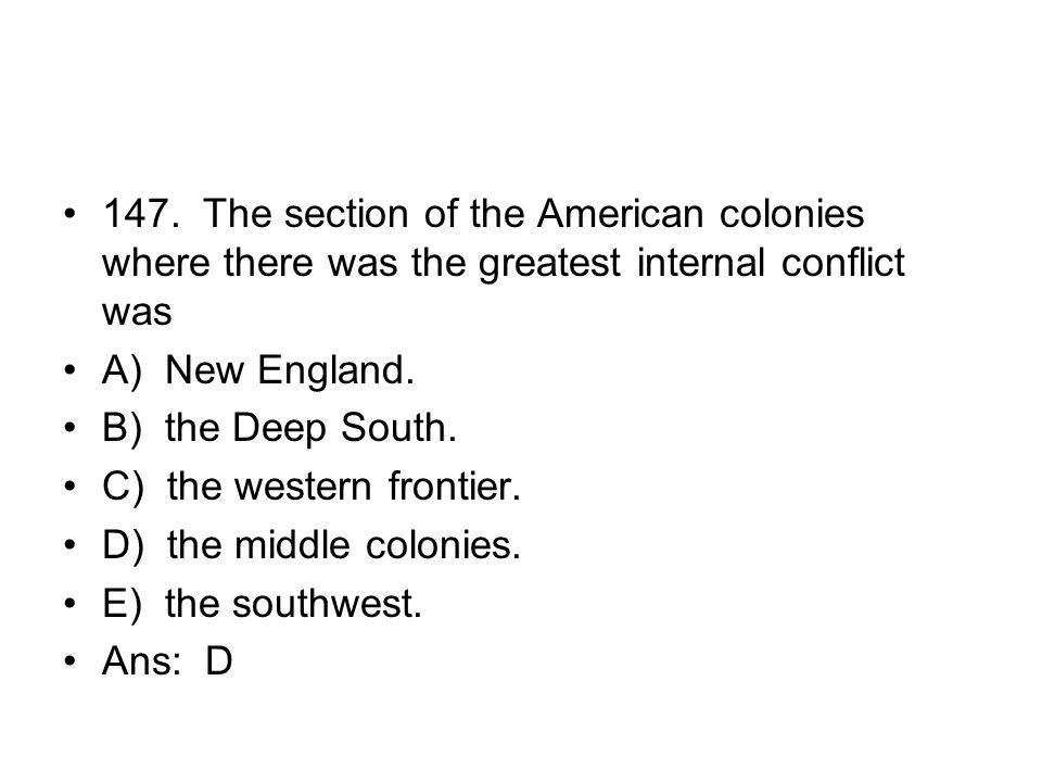 147. The section of the American colonies where there was the greatest internal conflict was