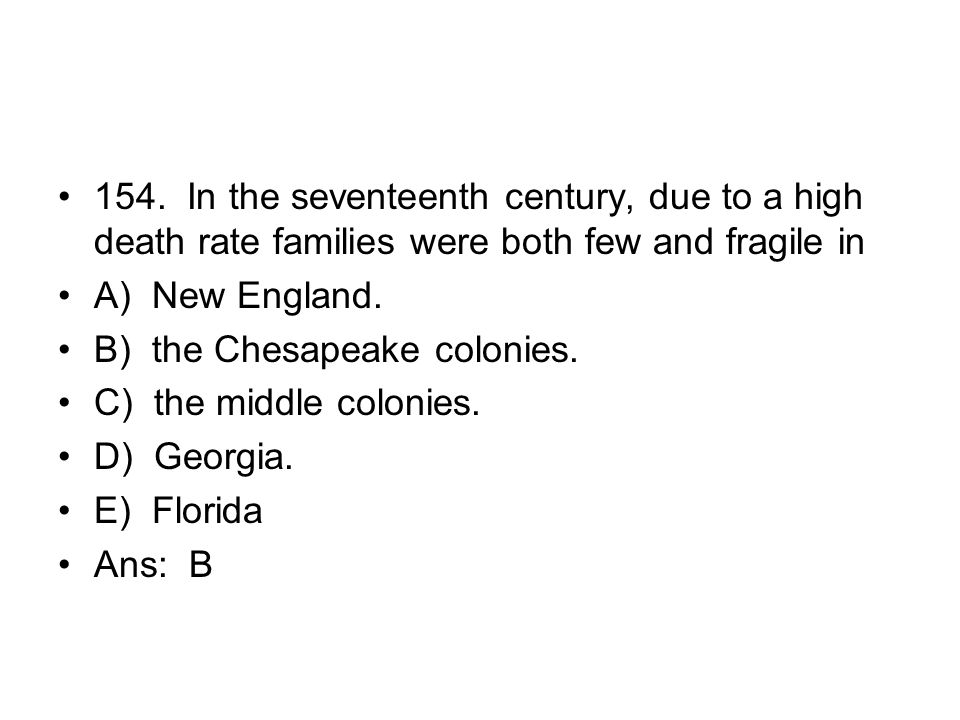 154. In the seventeenth century, due to a high death rate families were both few and fragile in