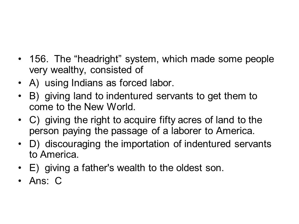 156. The headright system, which made some people very wealthy, consisted of