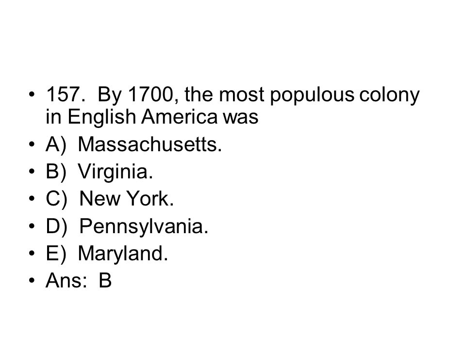 157. By 1700, the most populous colony in English America was