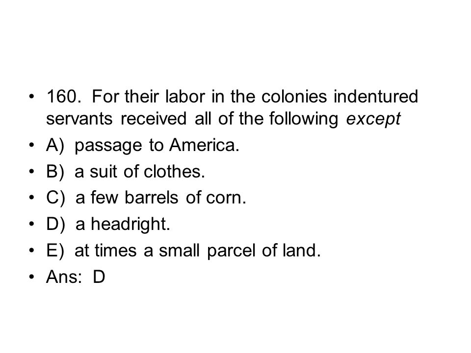 160. For their labor in the colonies indentured servants received all of the following except