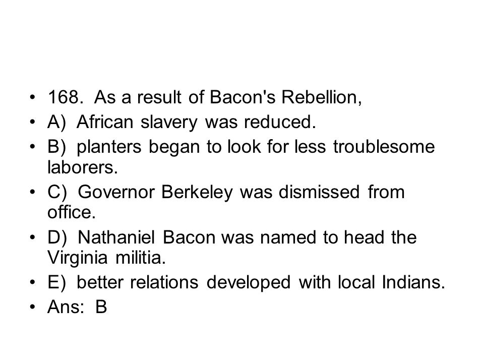 168. As a result of Bacon s Rebellion,