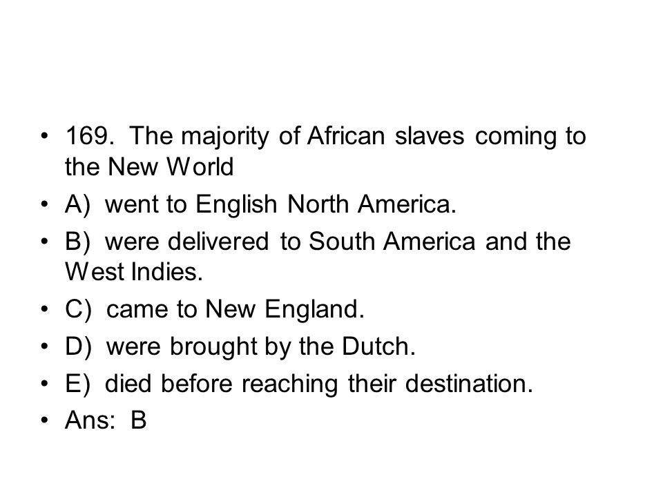 169. The majority of African slaves coming to the New World