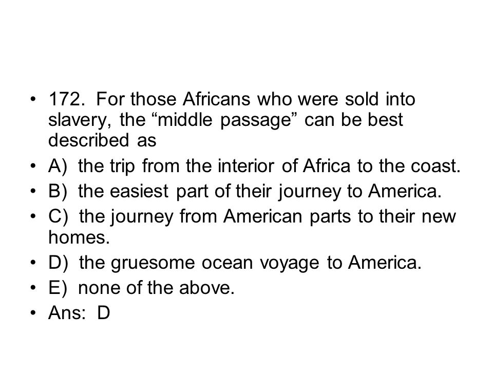 172. For those Africans who were sold into slavery, the middle passage can be best described as
