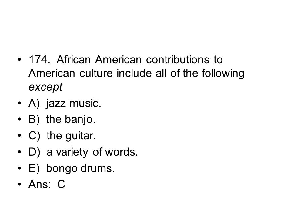 174. African American contributions to American culture include all of the following except