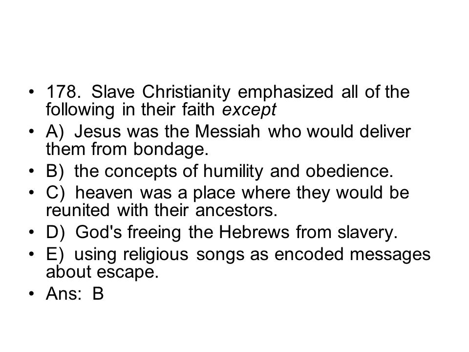 178. Slave Christianity emphasized all of the following in their faith except