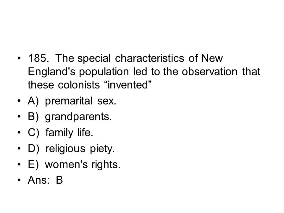 185. The special characteristics of New England s population led to the observation that these colonists invented