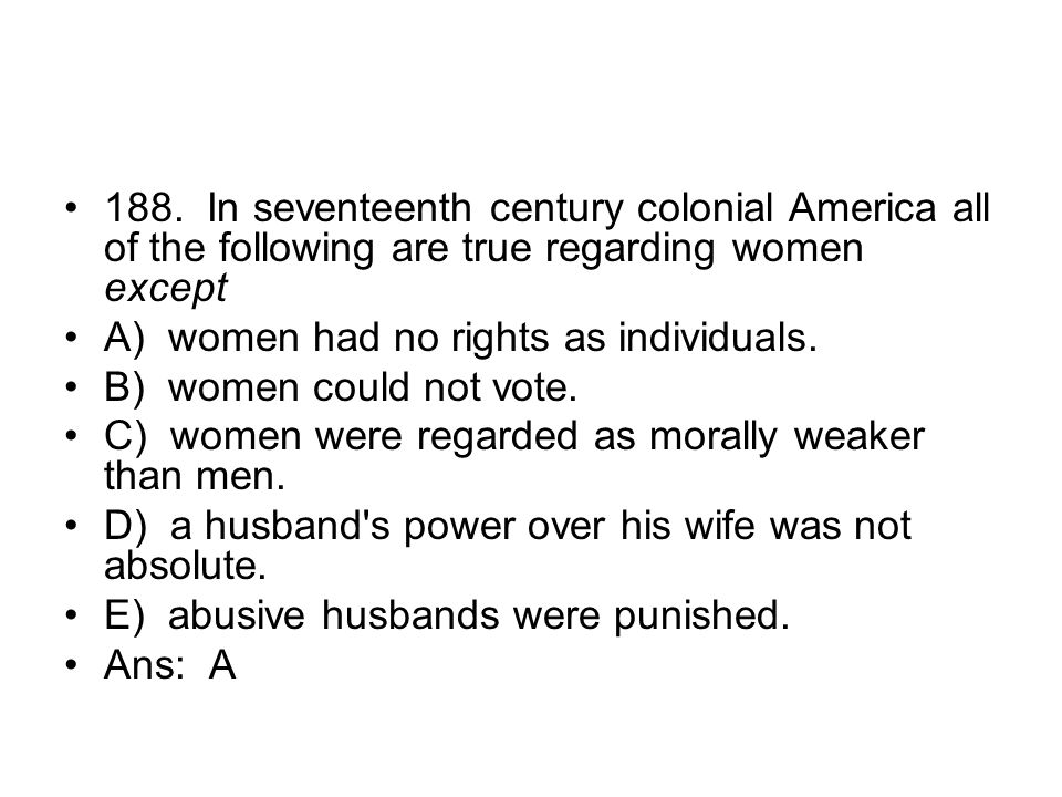 188. In seventeenth century colonial America all of the following are true regarding women except