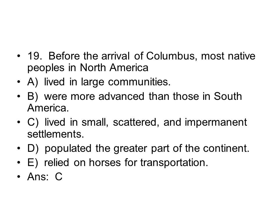 19. Before the arrival of Columbus, most native peoples in North America