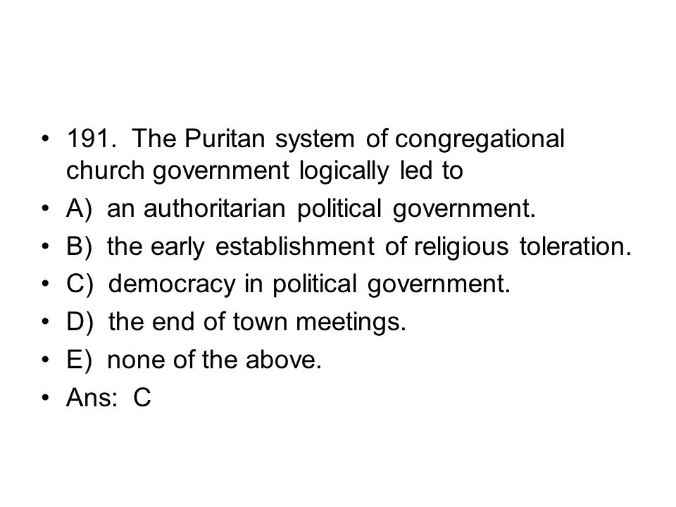 191. The Puritan system of congregational church government logically led to