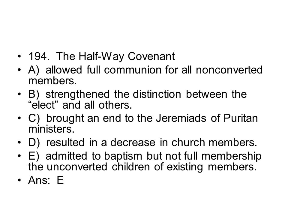 194. The Half-Way Covenant A) allowed full communion for all nonconverted members.