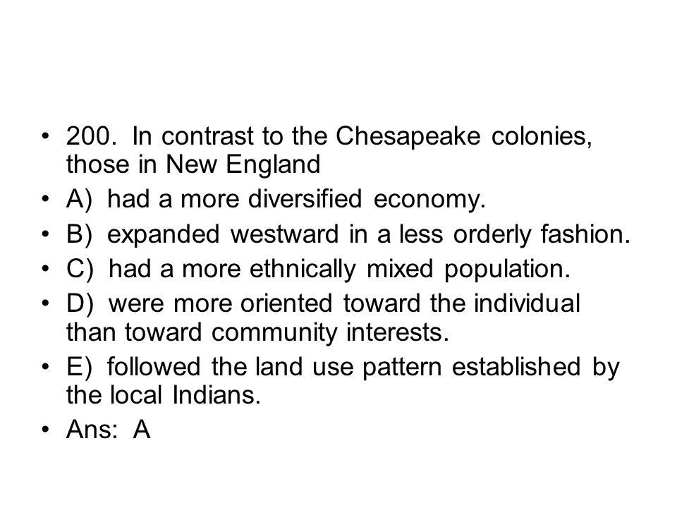 200. In contrast to the Chesapeake colonies, those in New England