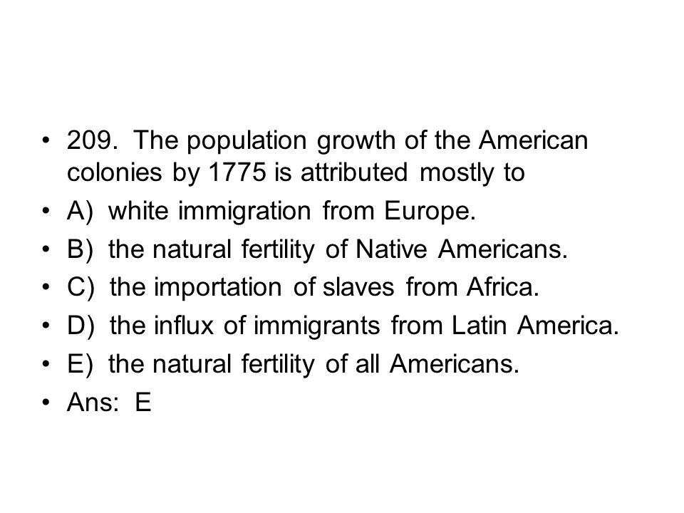 209. The population growth of the American colonies by 1775 is attributed mostly to