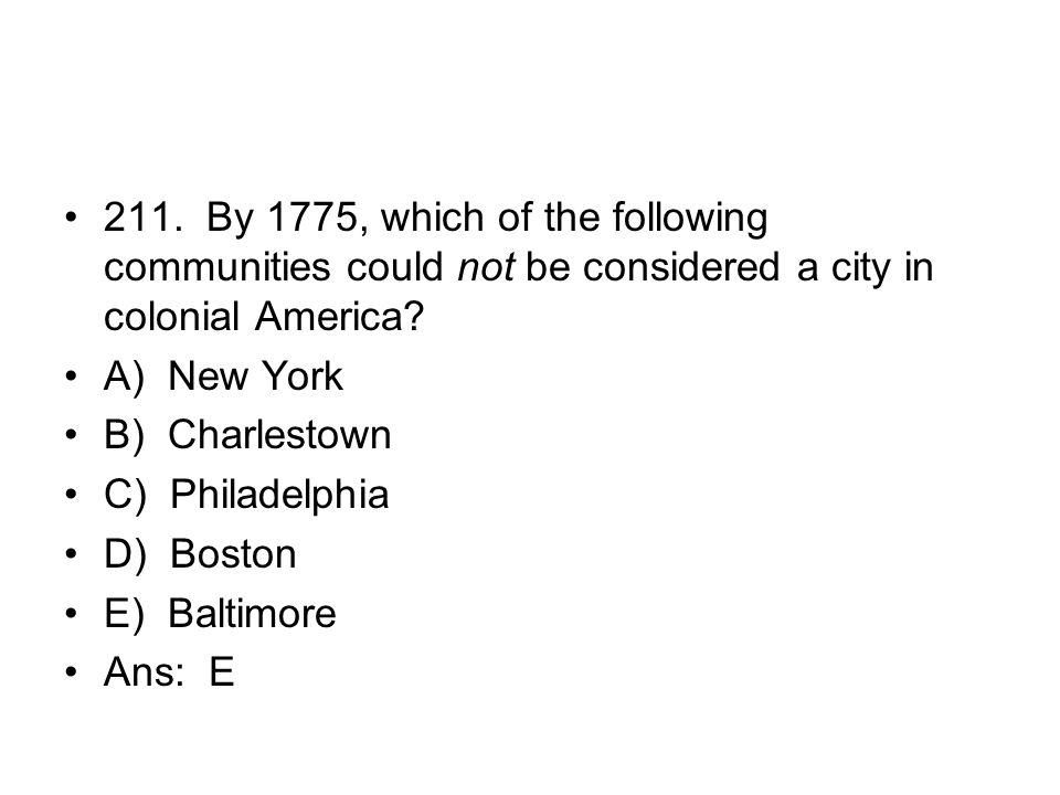 211. By 1775, which of the following communities could not be considered a city in colonial America