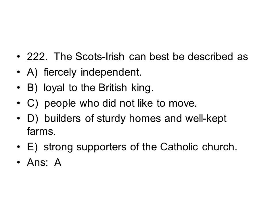 222. The Scots-Irish can best be described as