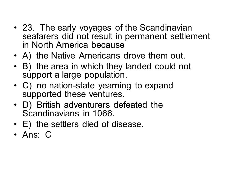 23. The early voyages of the Scandinavian seafarers did not result in permanent settlement in North America because