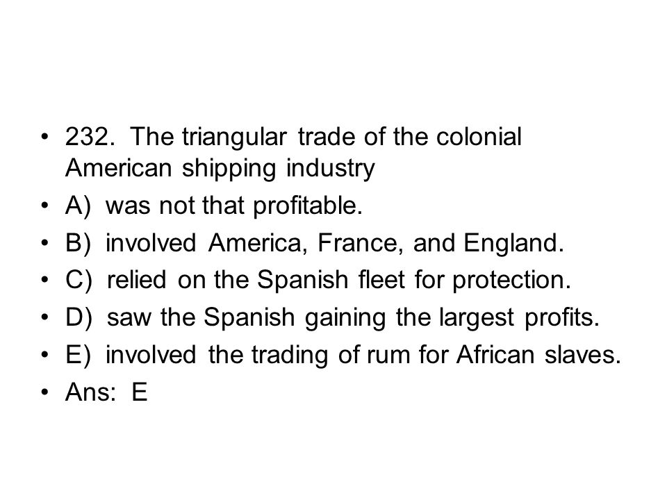 232. The triangular trade of the colonial American shipping industry