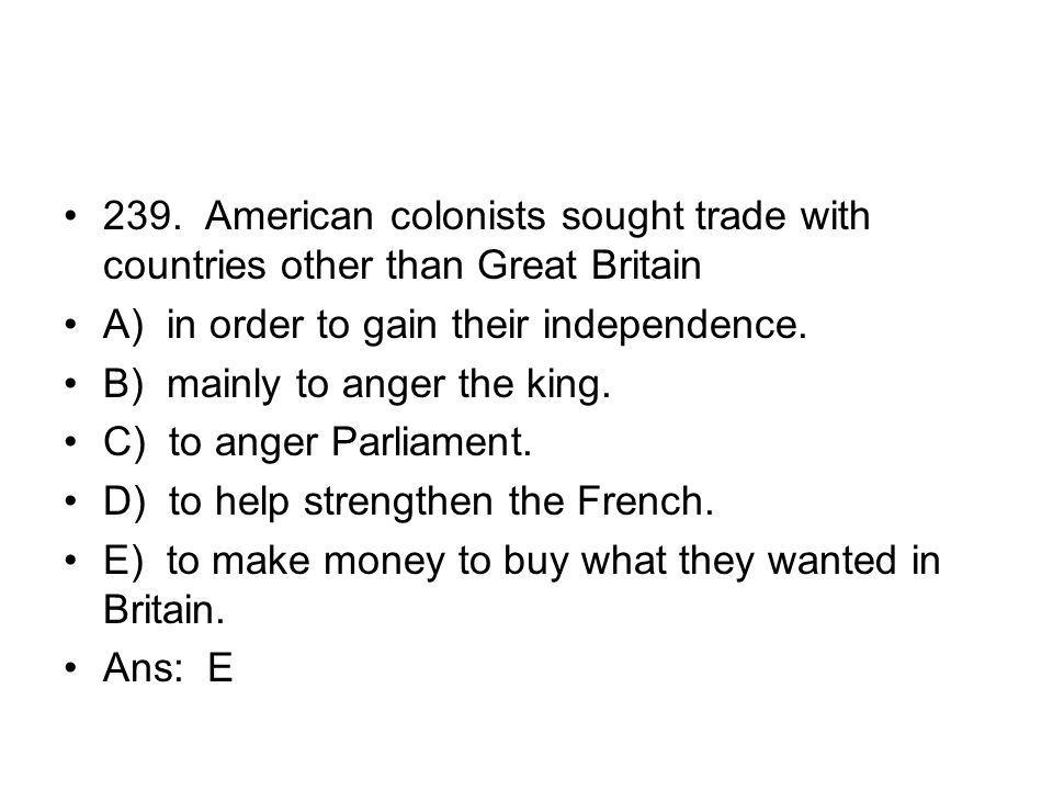 239. American colonists sought trade with countries other than Great Britain