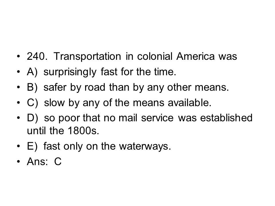 240. Transportation in colonial America was