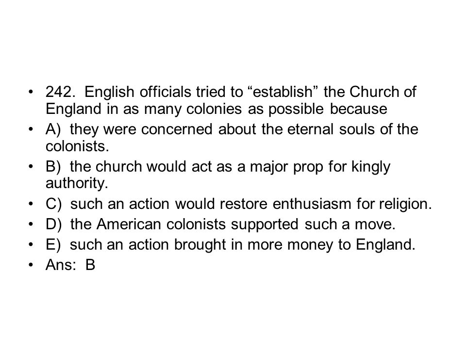 242. English officials tried to establish the Church of England in as many colonies as possible because