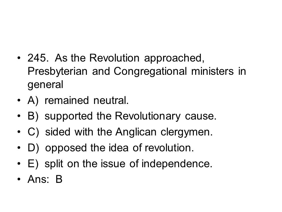 245. As the Revolution approached, Presbyterian and Congregational ministers in general