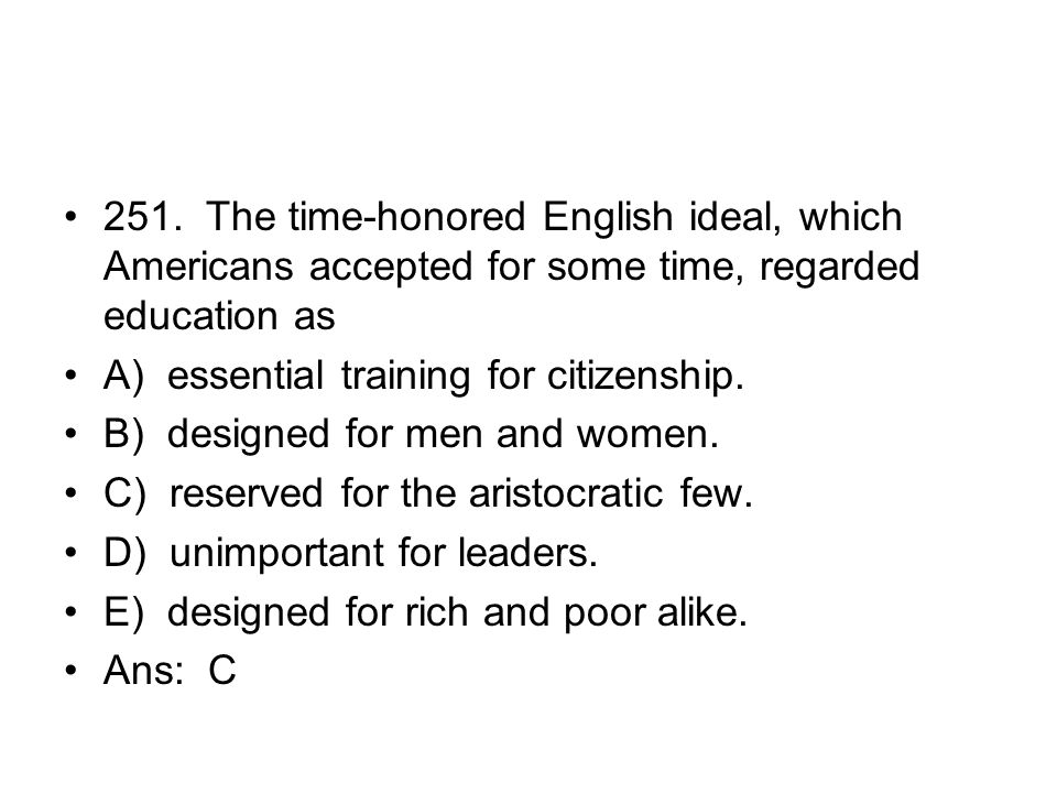 251. The time-honored English ideal, which Americans accepted for some time, regarded education as