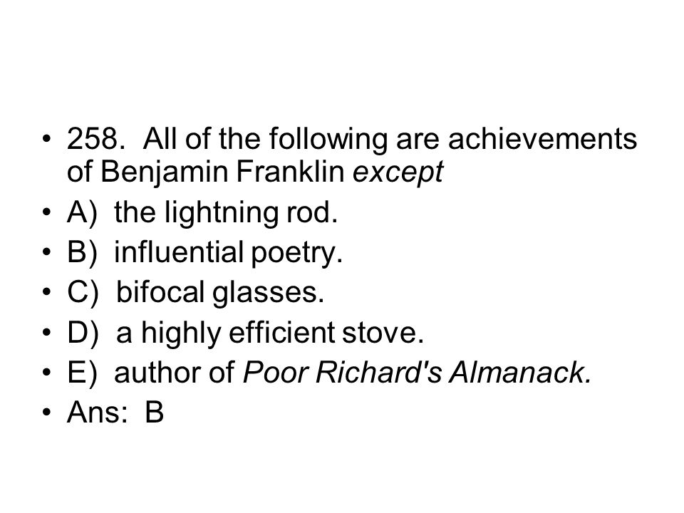 258. All of the following are achievements of Benjamin Franklin except