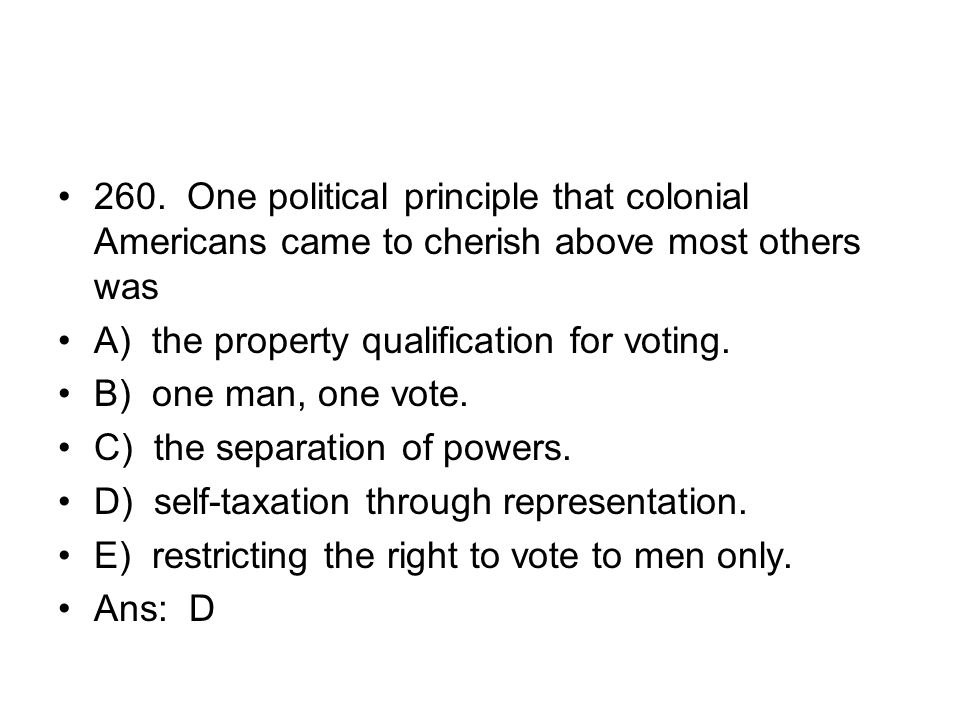 260. One political principle that colonial Americans came to cherish above most others was