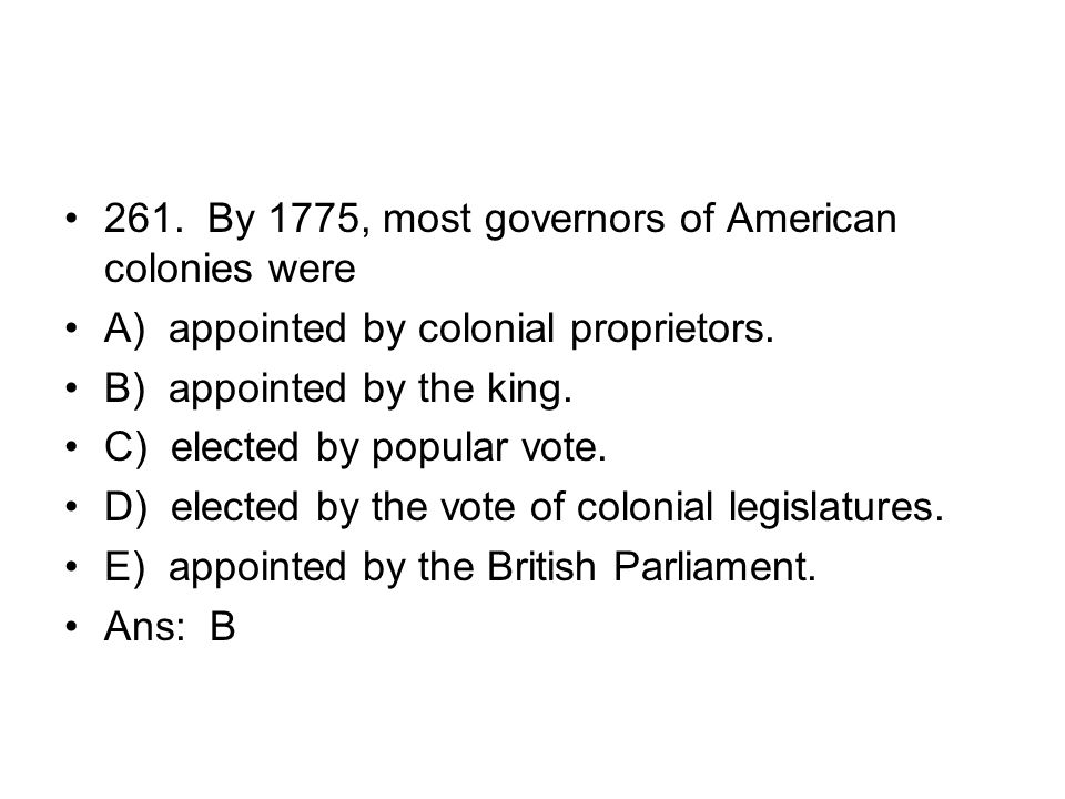 261. By 1775, most governors of American colonies were