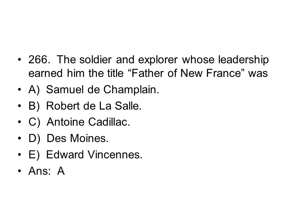266. The soldier and explorer whose leadership earned him the title Father of New France was