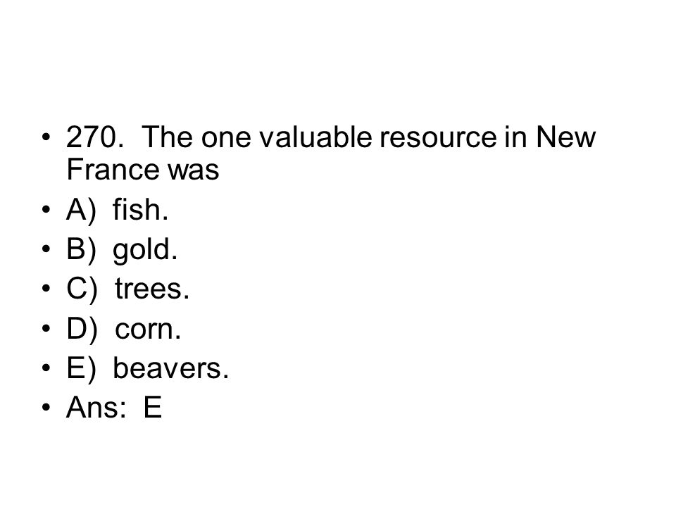 270. The one valuable resource in New France was