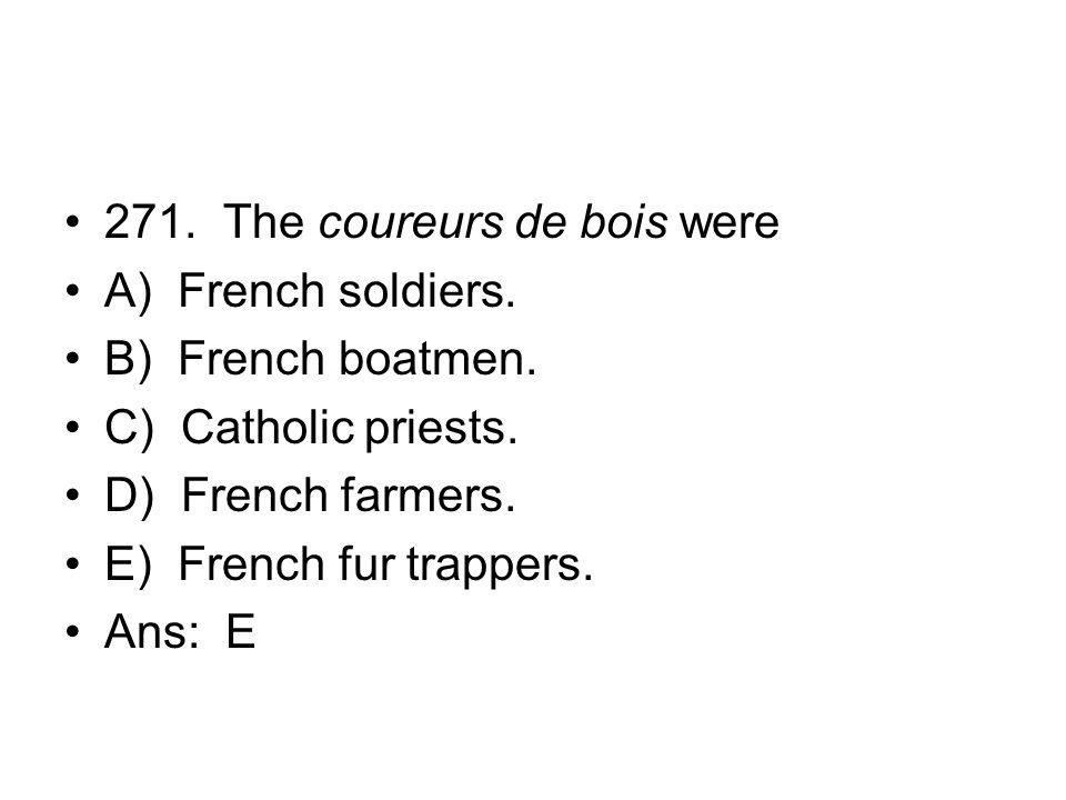 271. The coureurs de bois were