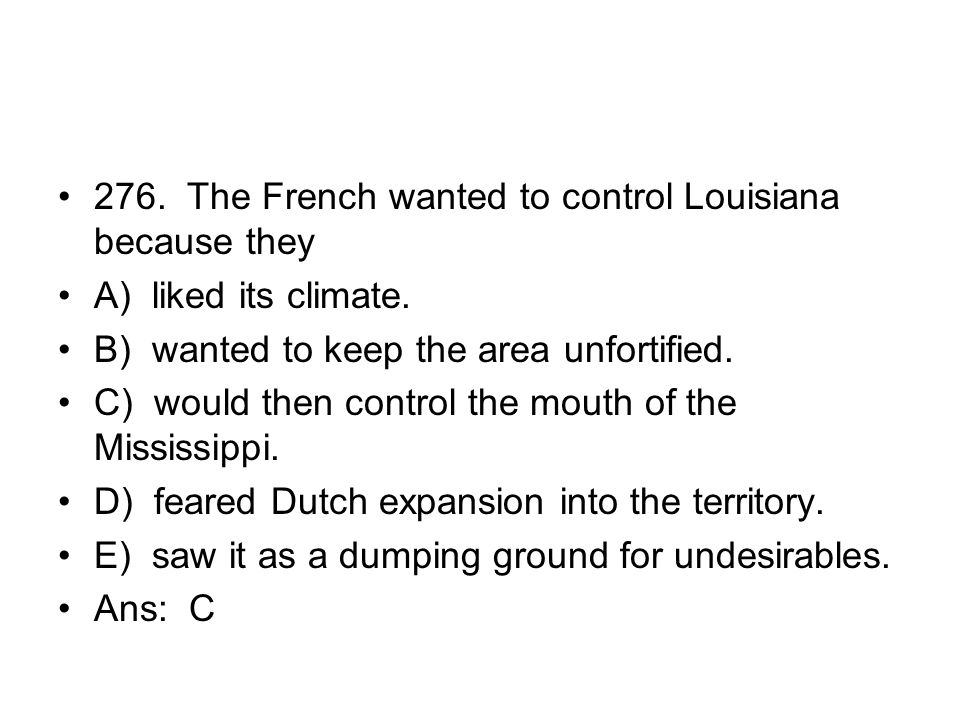 276. The French wanted to control Louisiana because they
