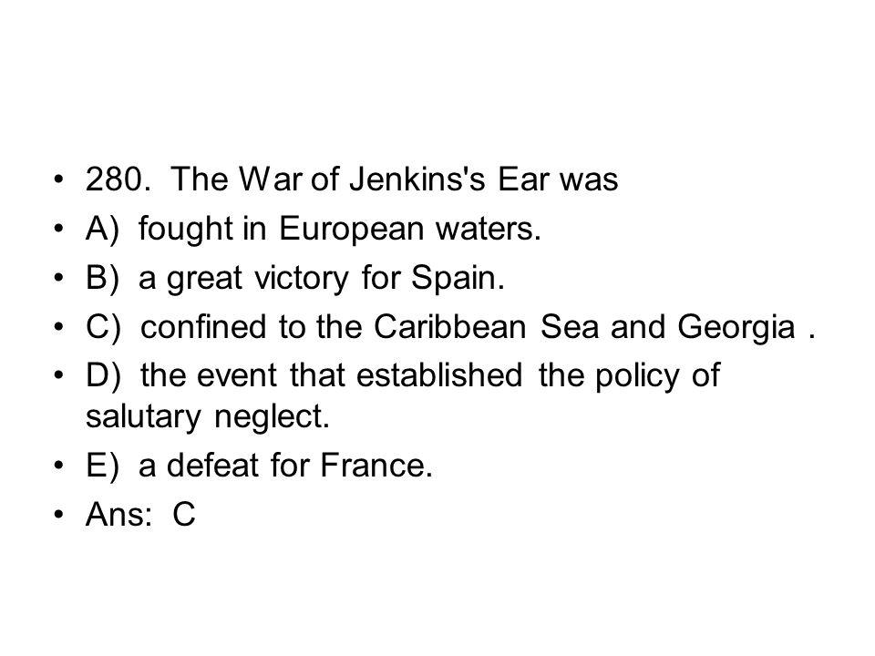 280. The War of Jenkins s Ear was