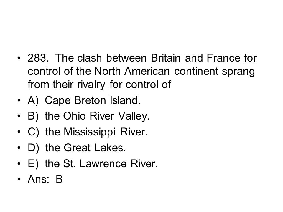283. The clash between Britain and France for control of the North American continent sprang from their rivalry for control of