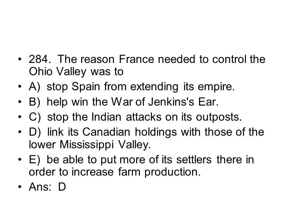 284. The reason France needed to control the Ohio Valley was to