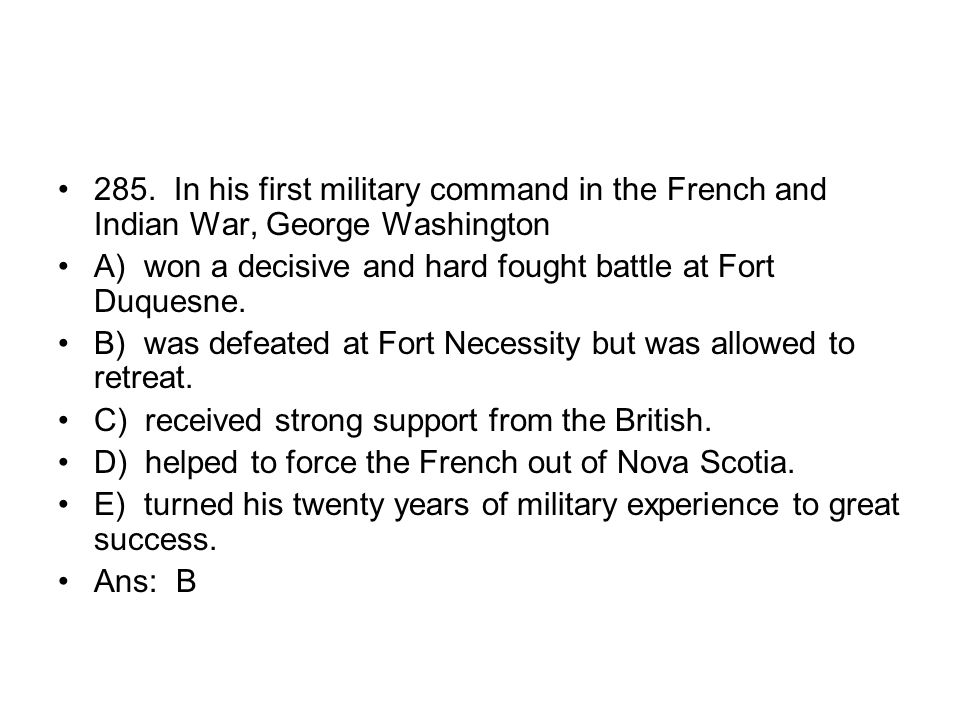 285. In his first military command in the French and Indian War, George Washington