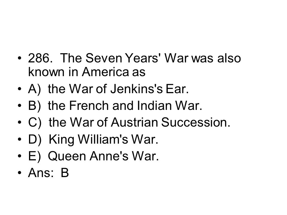 286. The Seven Years War was also known in America as