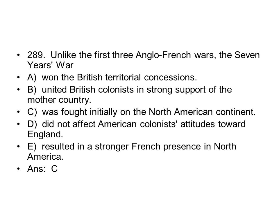 289. Unlike the first three Anglo-French wars, the Seven Years War
