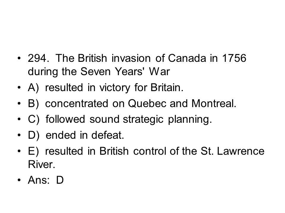 294. The British invasion of Canada in 1756 during the Seven Years War