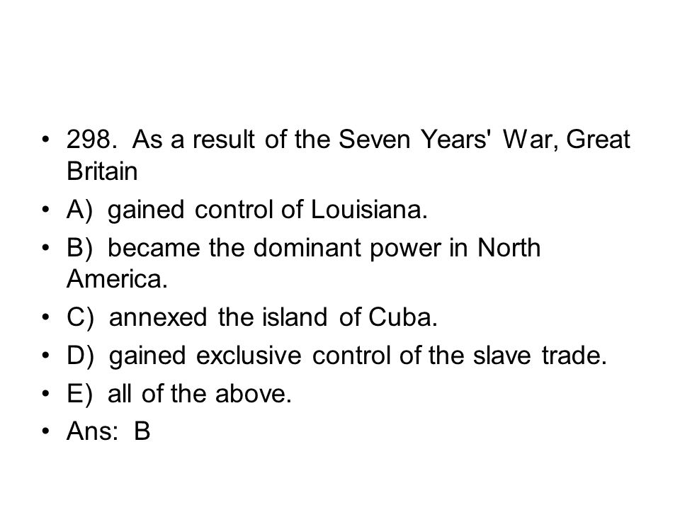298. As a result of the Seven Years War, Great Britain