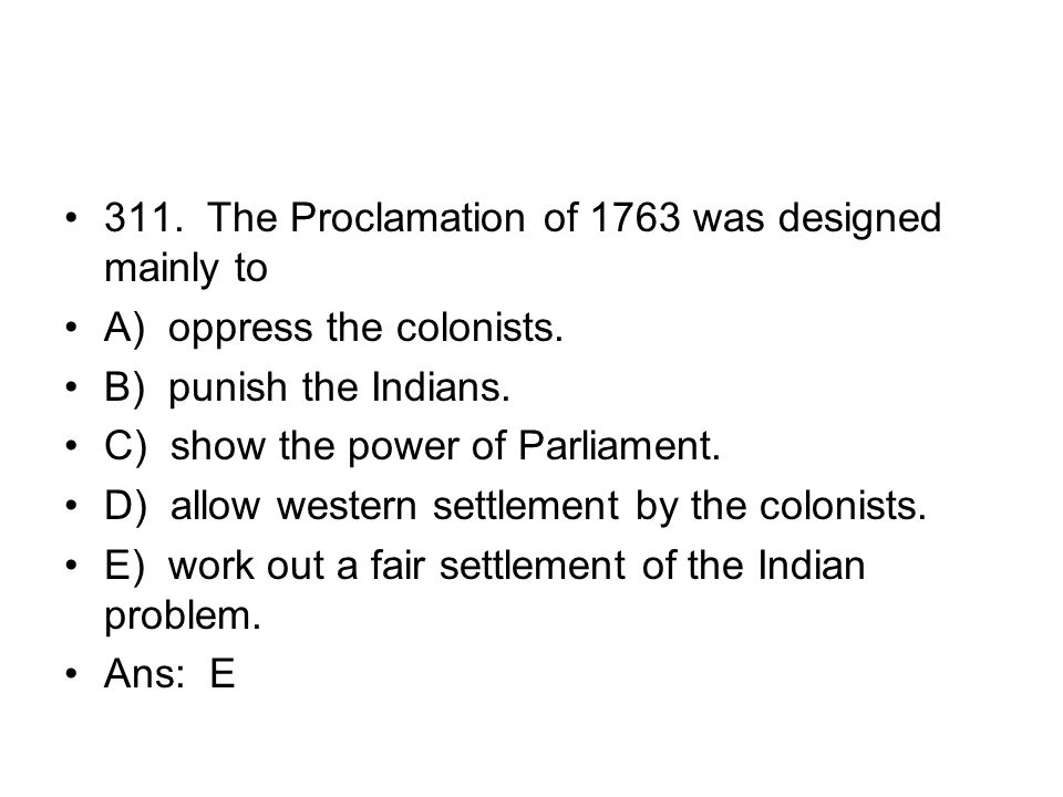 311. The Proclamation of 1763 was designed mainly to