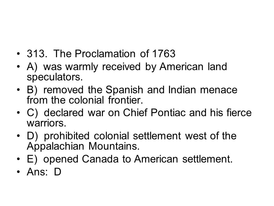 313. The Proclamation of 1763 A) was warmly received by American land speculators.