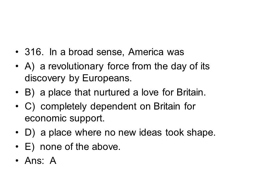 316. In a broad sense, America was