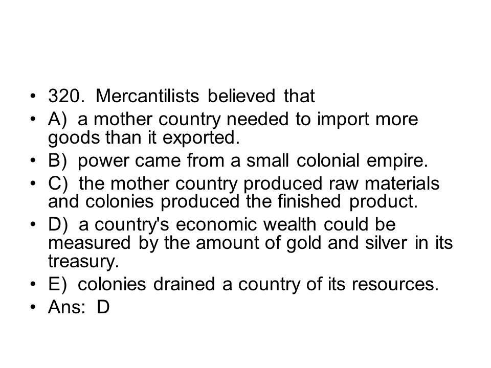 320. Mercantilists believed that